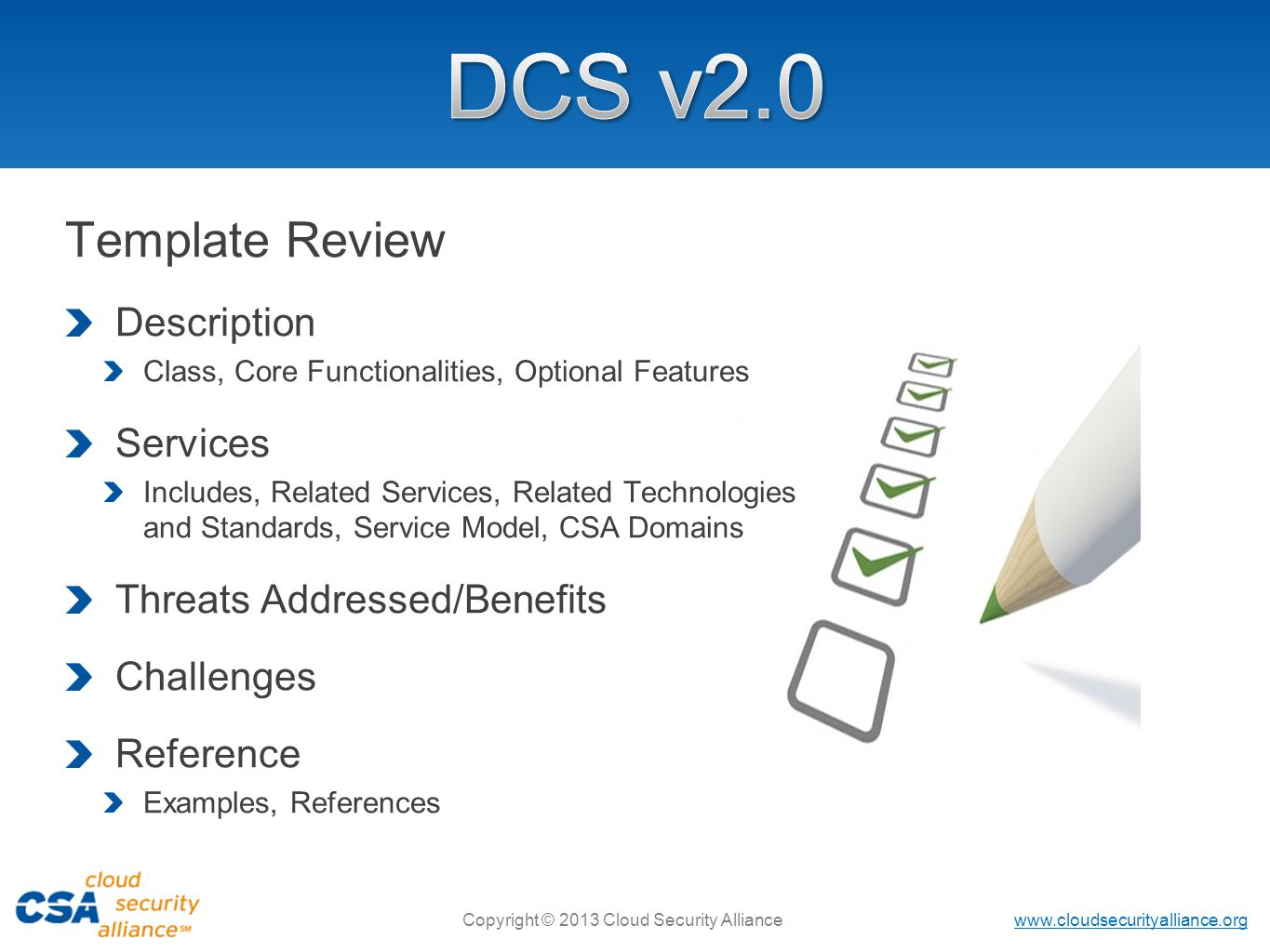 www.cloudsecurityalliance.org Copyright © 2013 Cloud Security Alliance Template Review Description Class, Core Functionalities, Optional Features Services Includes, Related Services, Related Technologies and Standards, Service Model, CSA Domains Threats Addressed/Benefits Challenges Reference Examples, References