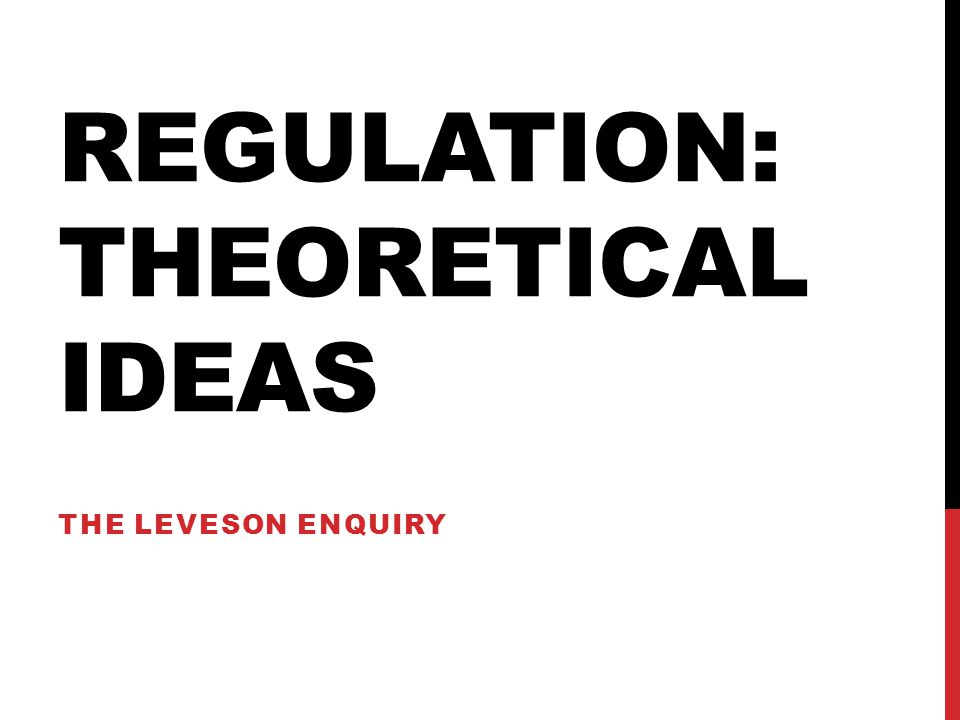 REGULATION: THEORETICAL IDEAS THE LEVESON ENQUIRY