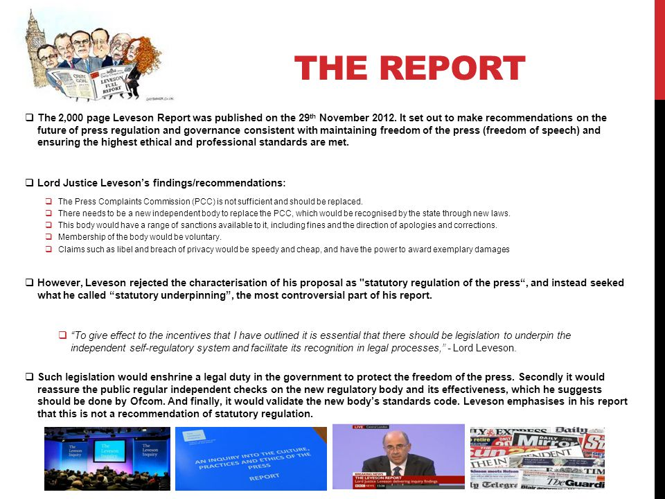 THE REPORT  The 2,000 page Leveson Report was published on the 29 th November 2012.