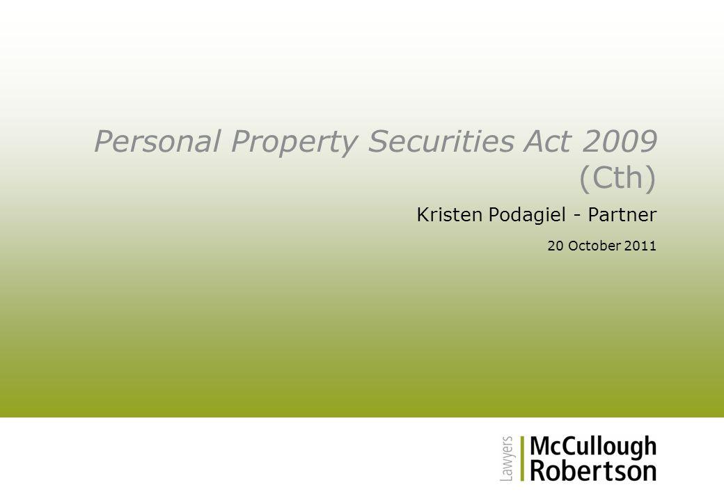 Personal Property Securities Act 2009 (Cth) Kristen Podagiel - Partner 20 October 2011