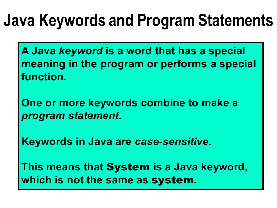 Java Keywords and Program Statements A Java keyword is a word that has a special meaning in the program or performs a special function.
