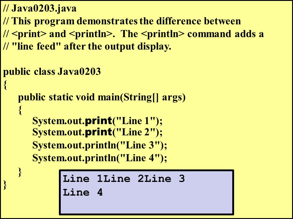 // Java0203.java // This program demonstrates the difference between // and. The command adds a //