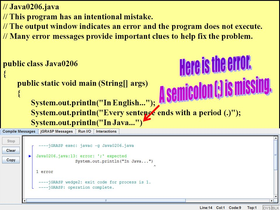 // Java0206.java // This program has an intentional mistake. // The output window indicates an error and the program does not execute. // Many error m