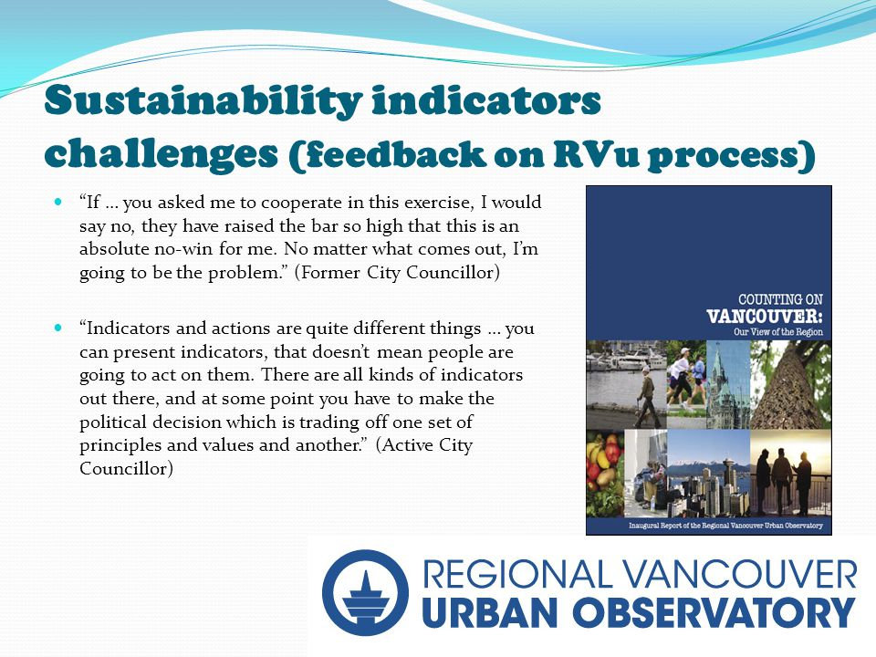 6 of 12 Sustainability indicators challenges (feedback on RVu process) If … you asked me to cooperate in this exercise, I would say no, they have raised the bar so high that this is an absolute no-win for me.