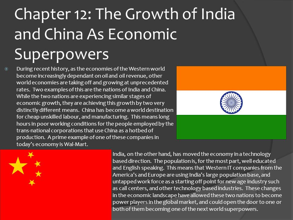 Chapter 12: The Growth of India and China As Economic Superpowers  During recent history, as the economies of the Western world become increasingly dependant on oil and oil revenue, other world economies are taking off and growing at unprecedented rates.