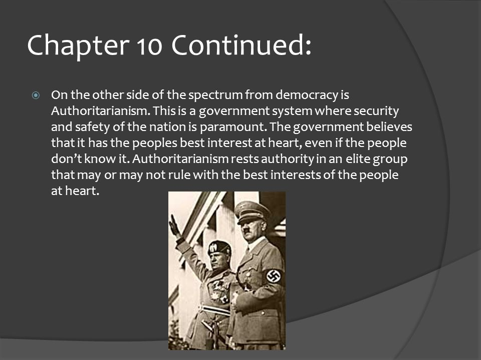 Chapter 10 Continued:  On the other side of the spectrum from democracy is Authoritarianism.