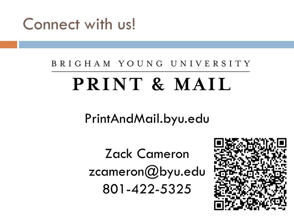 Connect with us! PrintAndMail.byu.edu Zack Cameron zcameron@byu.edu 801-422-5325