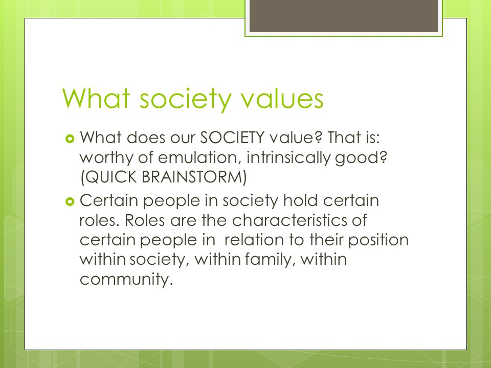 What society values  What does our SOCIETY value.