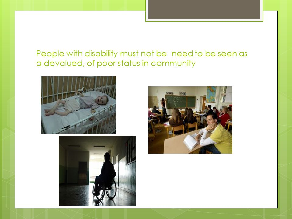 People with disability must not be need to be seen as a devalued, of poor status in community