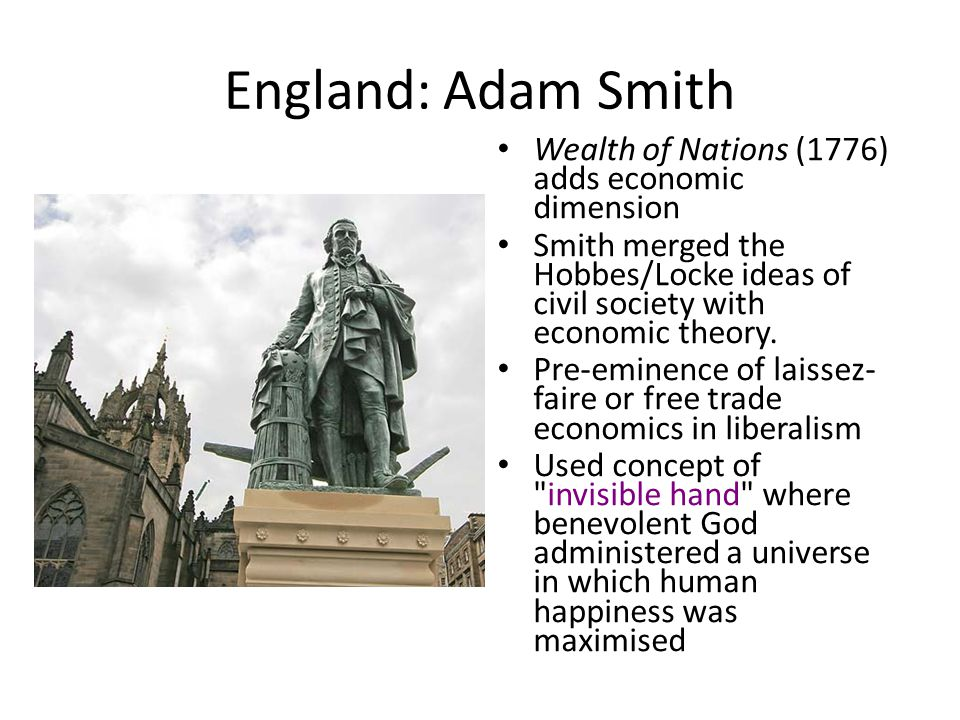 England: Adam Smith Wealth of Nations (1776) adds economic dimension Smith merged the Hobbes/Locke ideas of civil society with economic theory. Pre-em