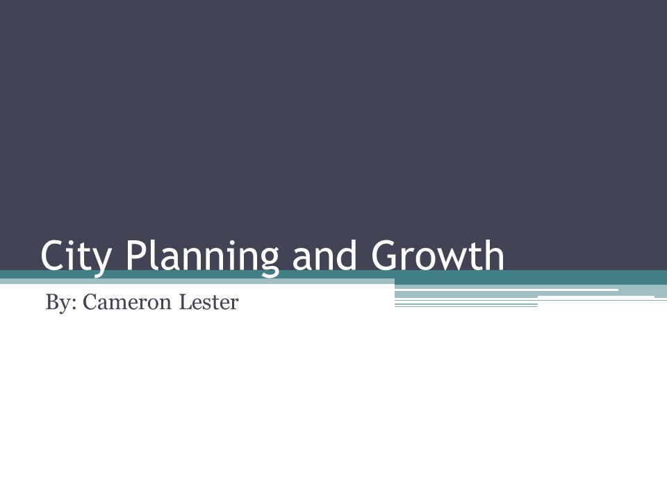 City Planning and Growth By: Cameron Lester