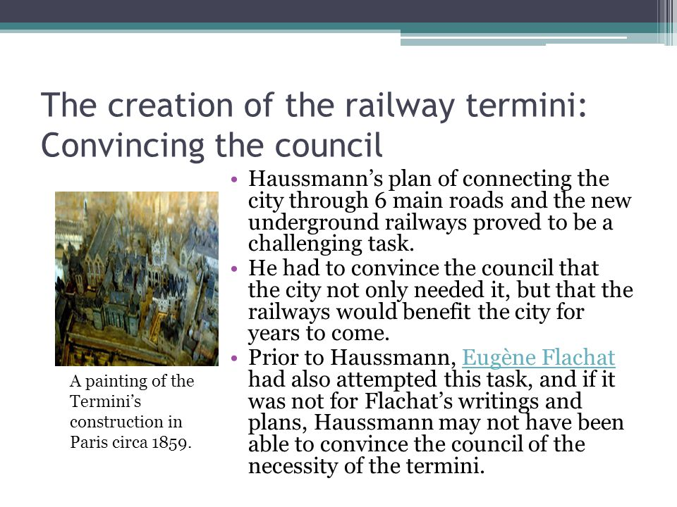 The creation of the railway termini: Convincing the council Haussmann's plan of connecting the city through 6 main roads and the new underground railways proved to be a challenging task.