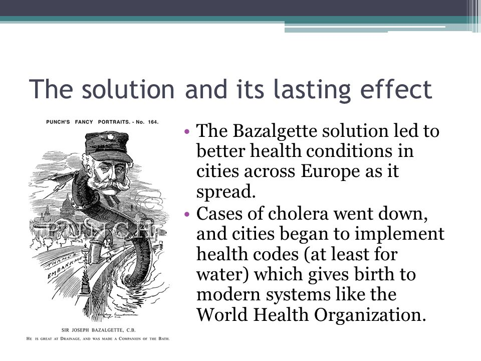 The solution and its lasting effect The Bazalgette solution led to better health conditions in cities across Europe as it spread.