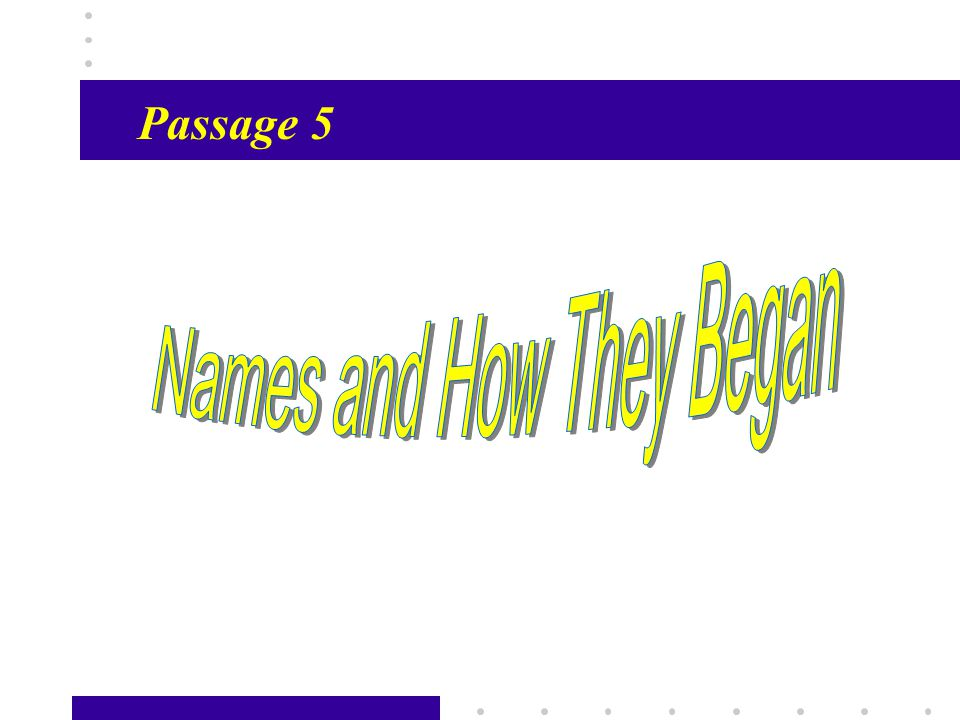 Passage X12 Topics for Discussion I.English names II.The titles III.Differences between English and Chinese names IV.How family names came into being V.How families were named    There are some.