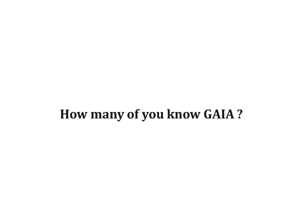How many of you know GAIA ?