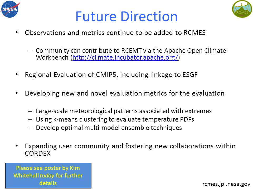 Future Direction Observations and metrics continue to be added to RCMES – Community can contribute to RCEMT via the Apache Open Climate Workbench (htt