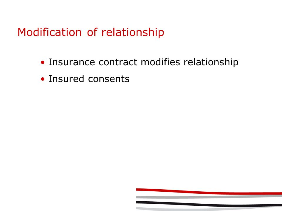 Modification of relationship Insurance contract modifies relationship Insured consents
