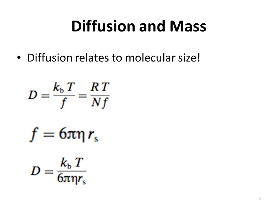 Diffusion and Mass Diffusion relates to molecular size! 5