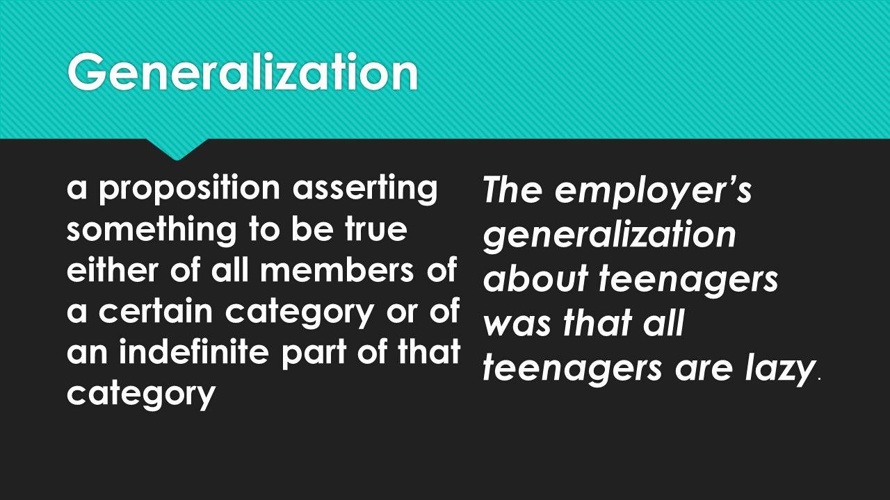 Generalization a proposition asserting something to be true either of all members of a certain category or of an indefinite part of that category The