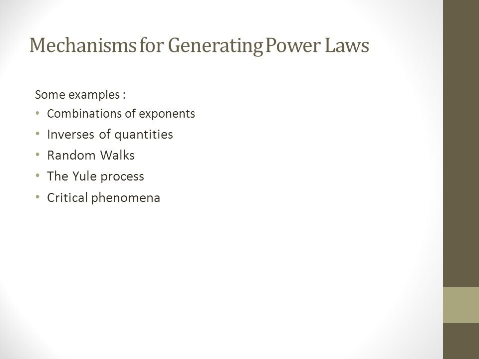 Mechanisms for Generating Power Laws Some examples : Combinations of exponents Inverses of quantities Random Walks The Yule process Critical phenomena