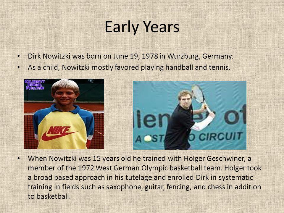 Early Years Dirk Nowitzki was born on June 19, 1978 in Wurzburg, Germany.