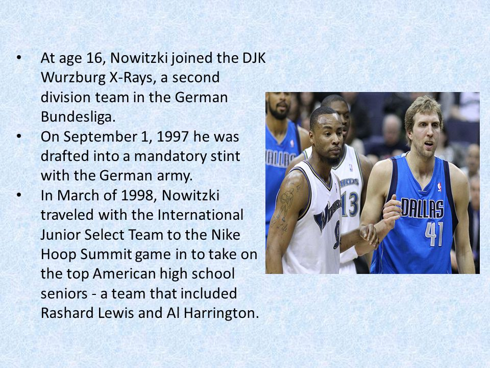 At age 16, Nowitzki joined the DJK Wurzburg X-Rays, a second division team in the German Bundesliga. On September 1, 1997 he was drafted into a mandat