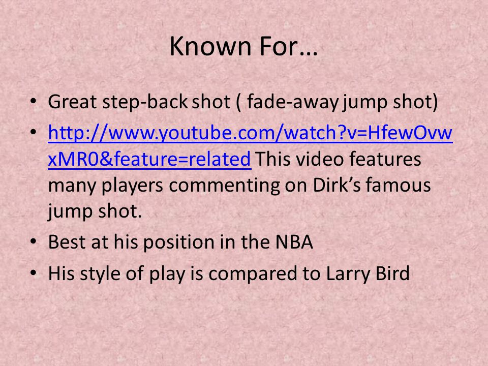 Known For… Great step-back shot ( fade-away jump shot) http://www.youtube.com/watch?v=HfewOvw xMR0&feature=related This video features many players co