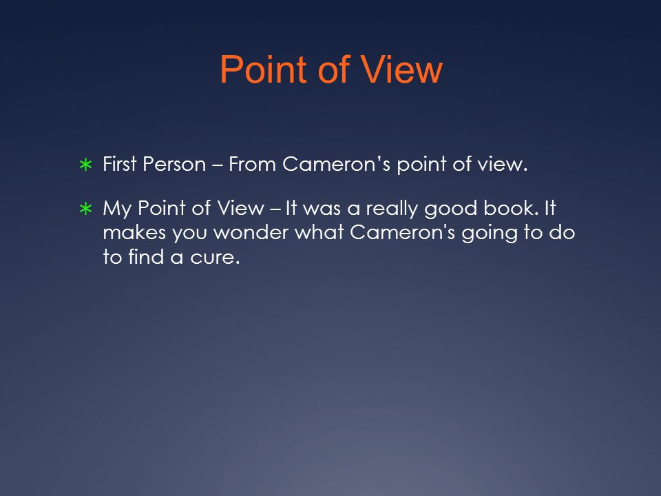 Point of View  First Person – From Cameron's point of view.