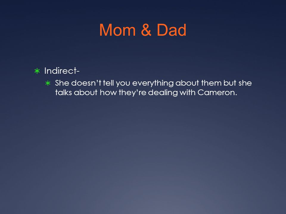 Mom & Dad  Indirect-  She doesn't tell you everything about them but she talks about how they're dealing with Cameron.