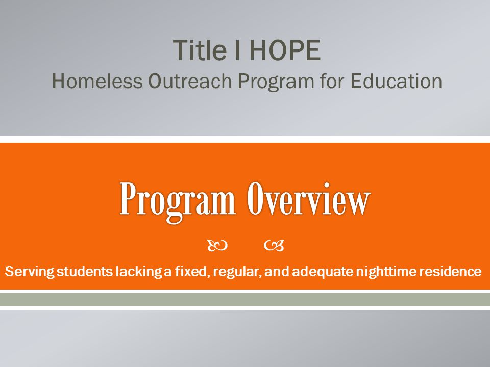  Serving students lacking a fixed, regular, and adequate nighttime residence Title I HOPE Homeless Outreach Program for Education