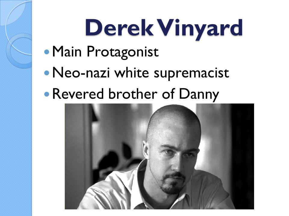 Derek Vinyard Main Protagonist Neo-nazi white supremacist Revered brother of Danny