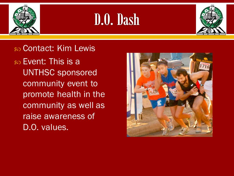  Contact: Kim Lewis  Event: This is a UNTHSC sponsored community event to promote health in the community as well as raise awareness of D.O.