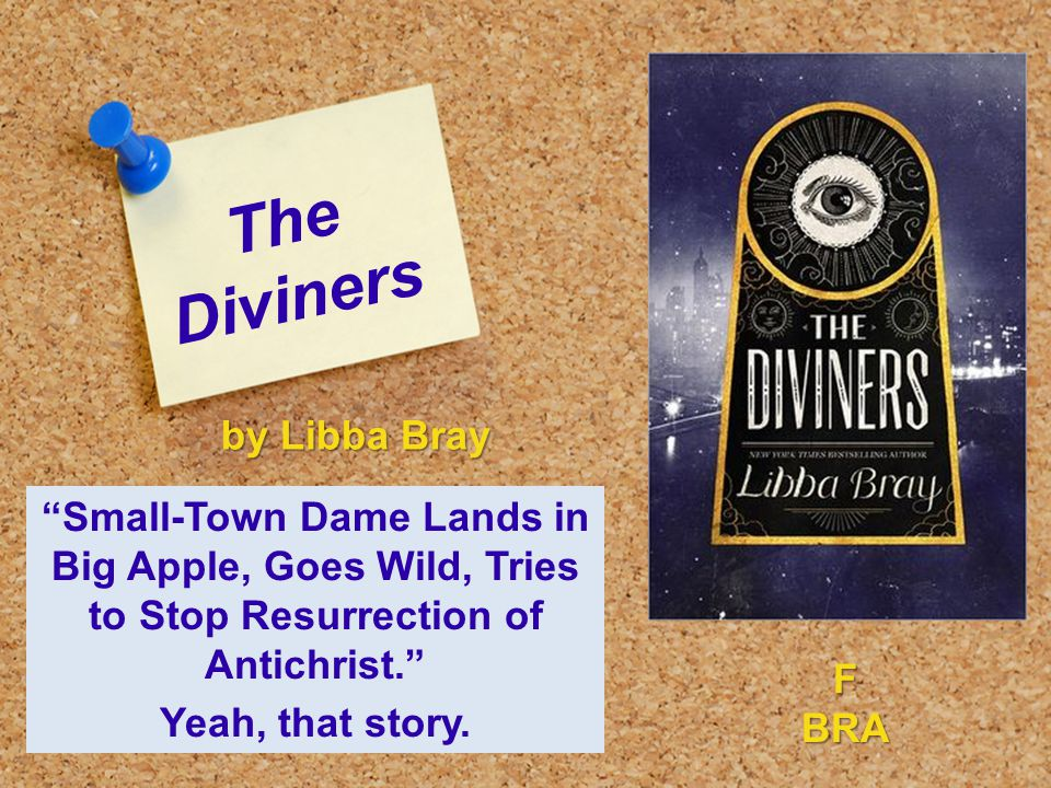 "The Diviners ""Small-Town Dame Lands in Big Apple, Goes Wild, Tries to Stop Resurrection of Antichrist."" Yeah, that story. by Libba Bray FBRA"