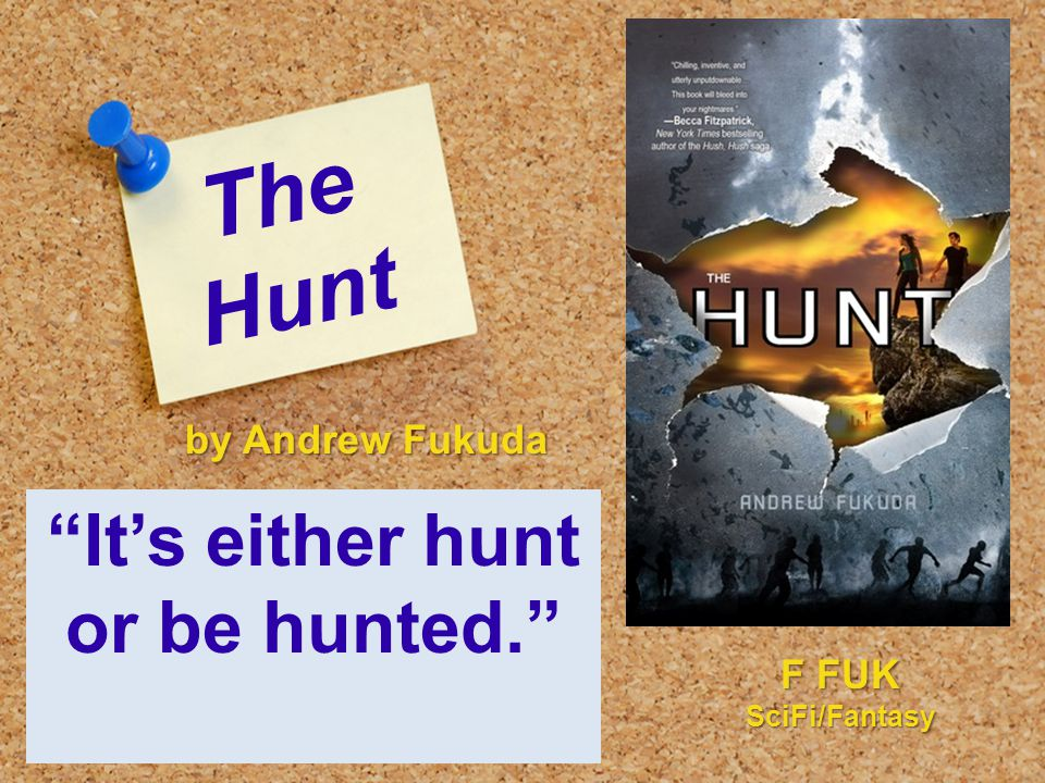 The Hunt It's either hunt or be hunted. by Andrew Fukuda F FUK SciFi/Fantasy