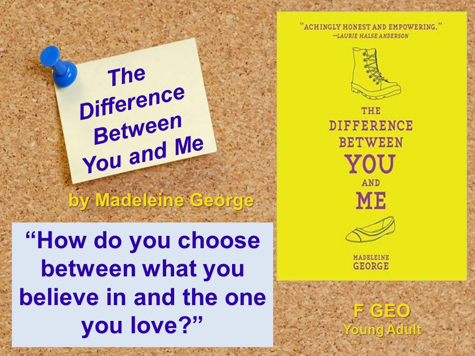 The Difference Between You and Me How do you choose between what you believe in and the one you love? by Madeleine George F GEO Young Adult