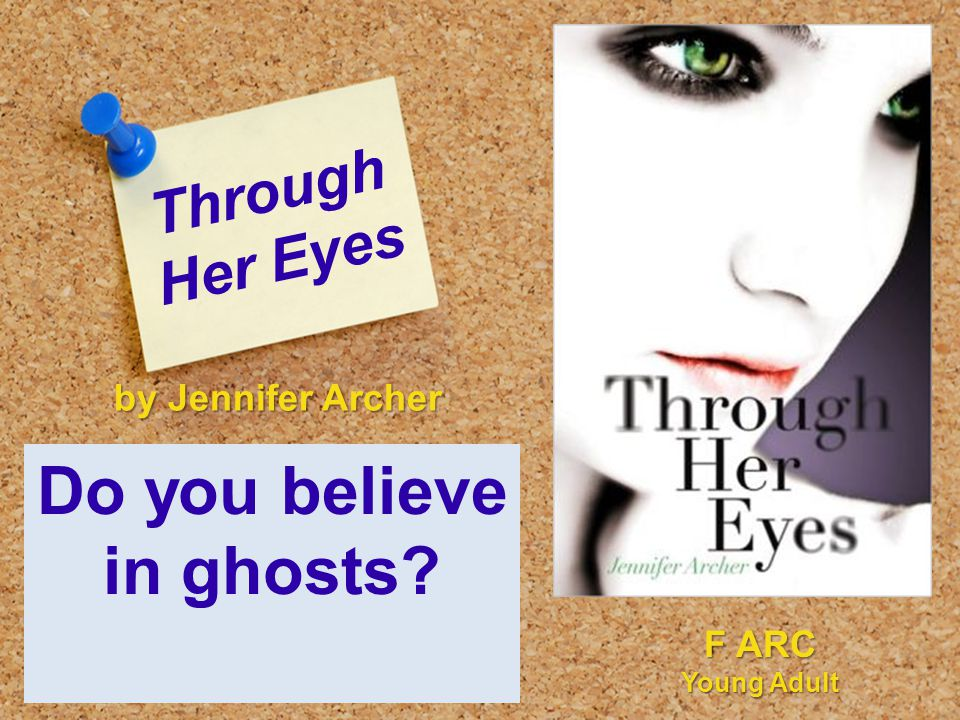 Through Her Eyes Do you believe in ghosts? by Jennifer Archer F ARC Young Adult