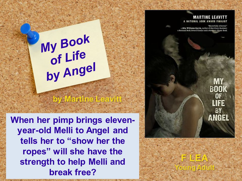 My Book of Life by Angel When her pimp brings eleven- year-old Melli to Angel and tells her to show her the ropes will she have the strength to help Melli and break free.