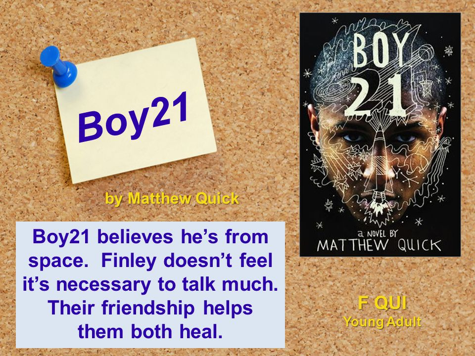 Boy21 Boy21 believes he's from space. Finley doesn't feel it's necessary to talk much.