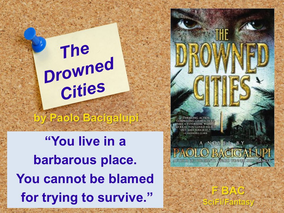 The Drowned Cities You live in a barbarous place.