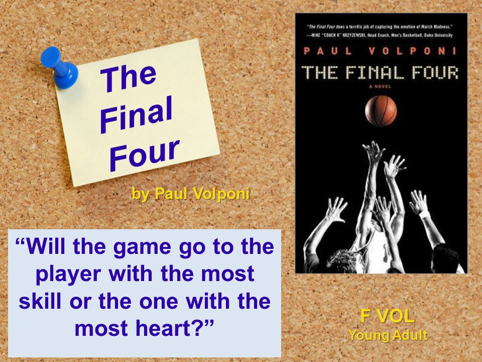 The Final Four Will the game go to the player with the most skill or the one with the most heart by Paul Volponi F VOL Young Adult