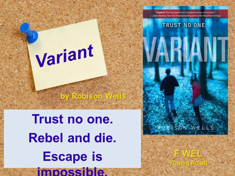 Variant Trust no one. Rebel and die. Escape is impossible. by Robison Wells F WEL Young Adult