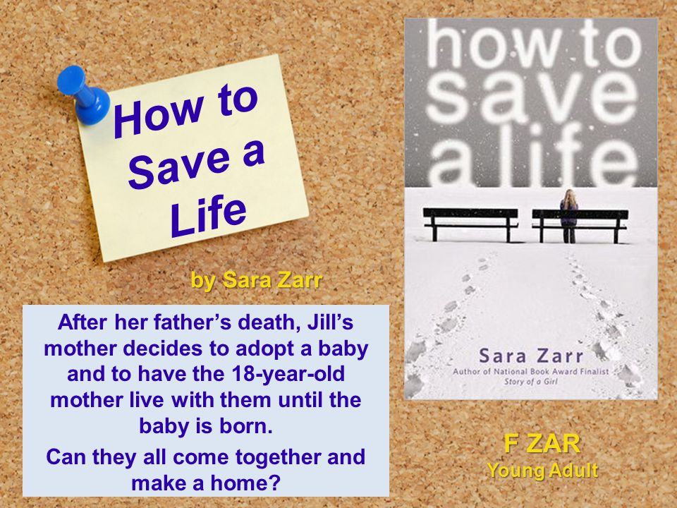 How to Save a Life After her father's death, Jill's mother decides to adopt a baby and to have the 18-year-old mother live with them until the baby is