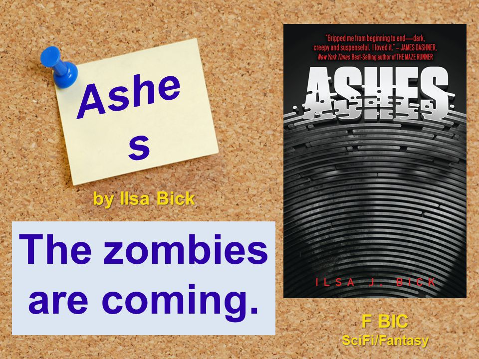 Ashe s The zombies are coming. by Ilsa Bick F BIC SciFi/Fantasy