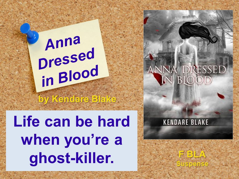 Anna Dressed in Blood Life can be hard when you're a ghost-killer. by Kendare Blake F BLA Suspense