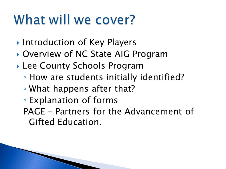  Introduction of Key Players  Overview of NC State AIG Program  Lee County Schools Program ◦ How are students initially identified? ◦ What happens