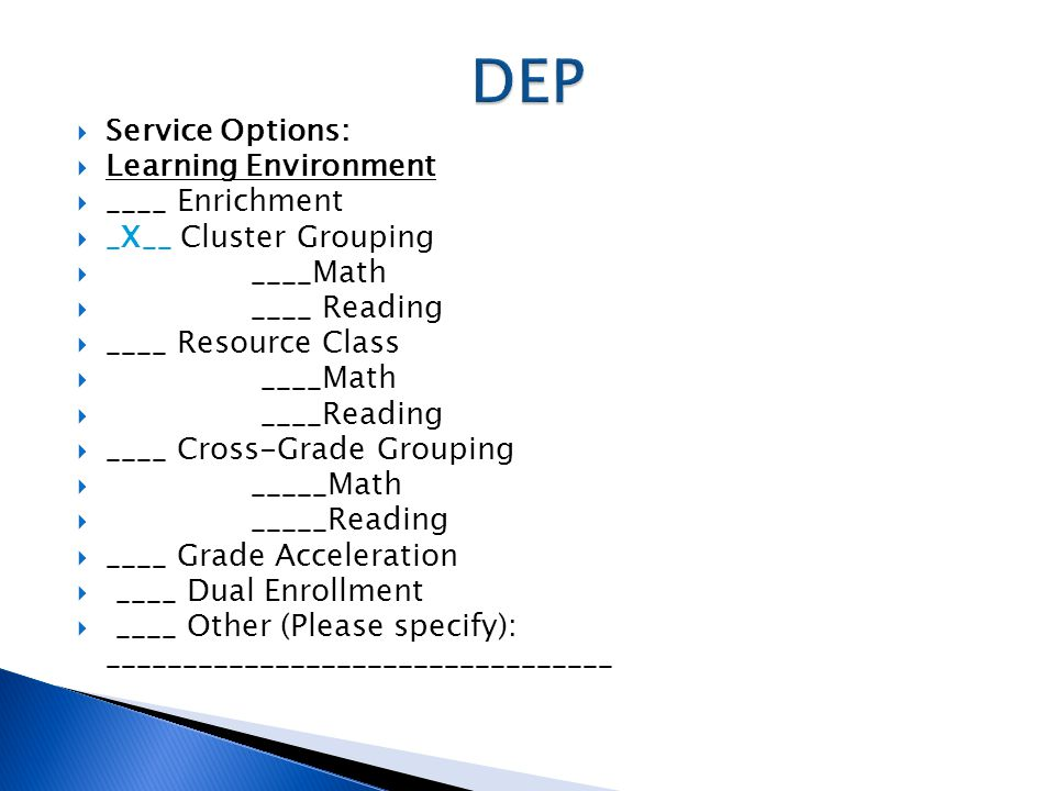  Service Options:  Learning Environment  ____ Enrichment  _X__ Cluster Grouping  ____Math  ____ Reading  ____ Resource Class  ____Math  ____R