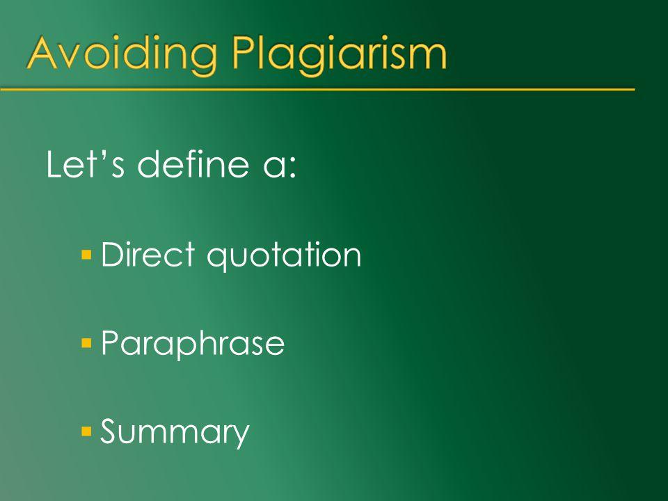 Let's define a:  Direct quotation  Paraphrase  Summary