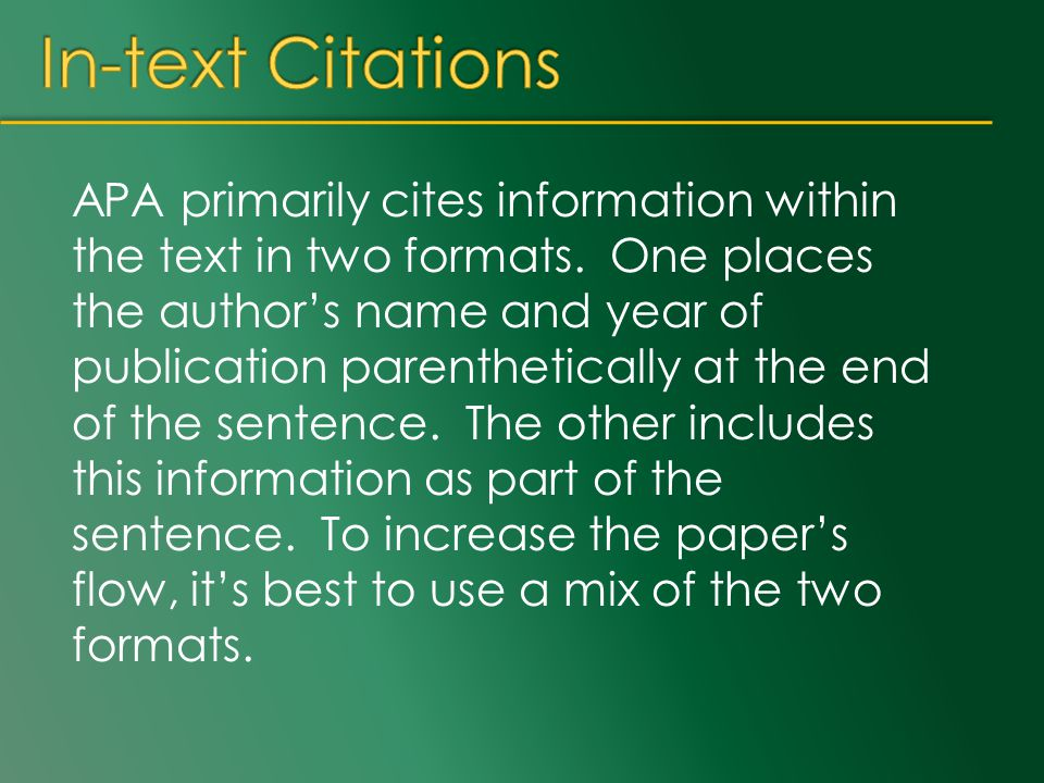 APA primarily cites information within the text in two formats.