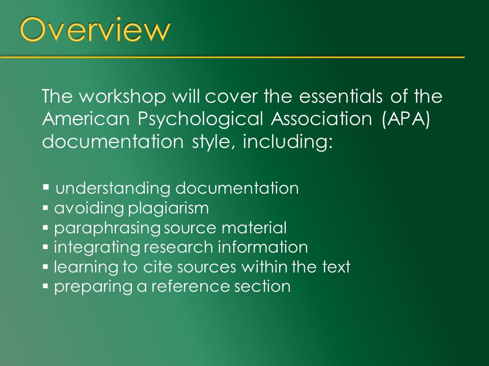 The workshop will cover the essentials of the American Psychological Association (APA) documentation style, including:  understanding documentation 
