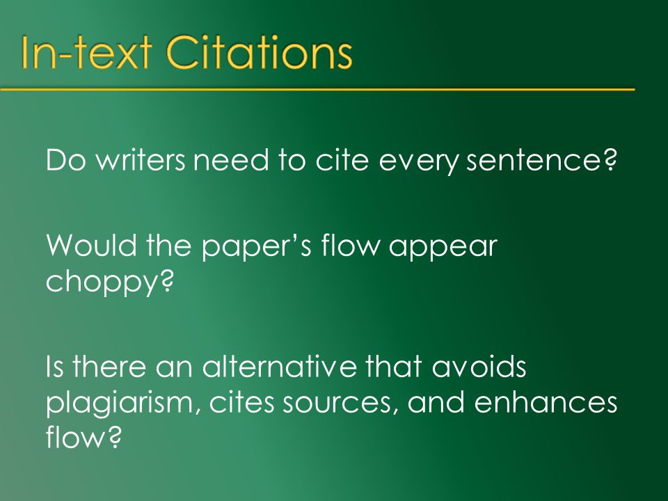 Do writers need to cite every sentence? Would the paper's flow appear choppy? Is there an alternative that avoids plagiarism, cites sources, and enhan
